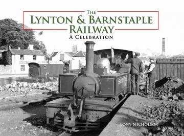 Cover of The Lynton & Barnstaple Railway - A Celebration